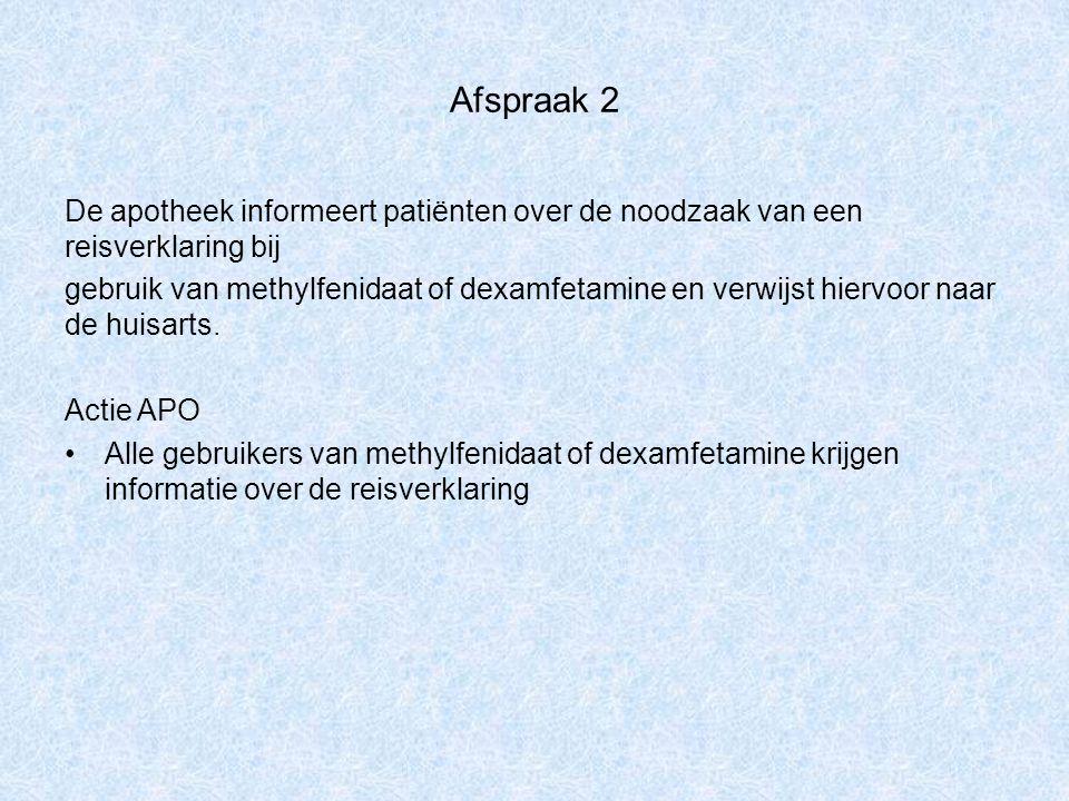 Afspraak 2 De apotheek informeert patiënten over de noodzaak van een reisverklaring bij gebruik van methylfenidaat of dexamfetamine en verwijst hiervo