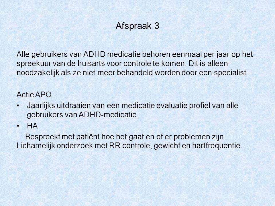Afspraak 3 Alle gebruikers van ADHD medicatie behoren eenmaal per jaar op het spreekuur van de huisarts voor controle te komen. Dit is alleen noodzake