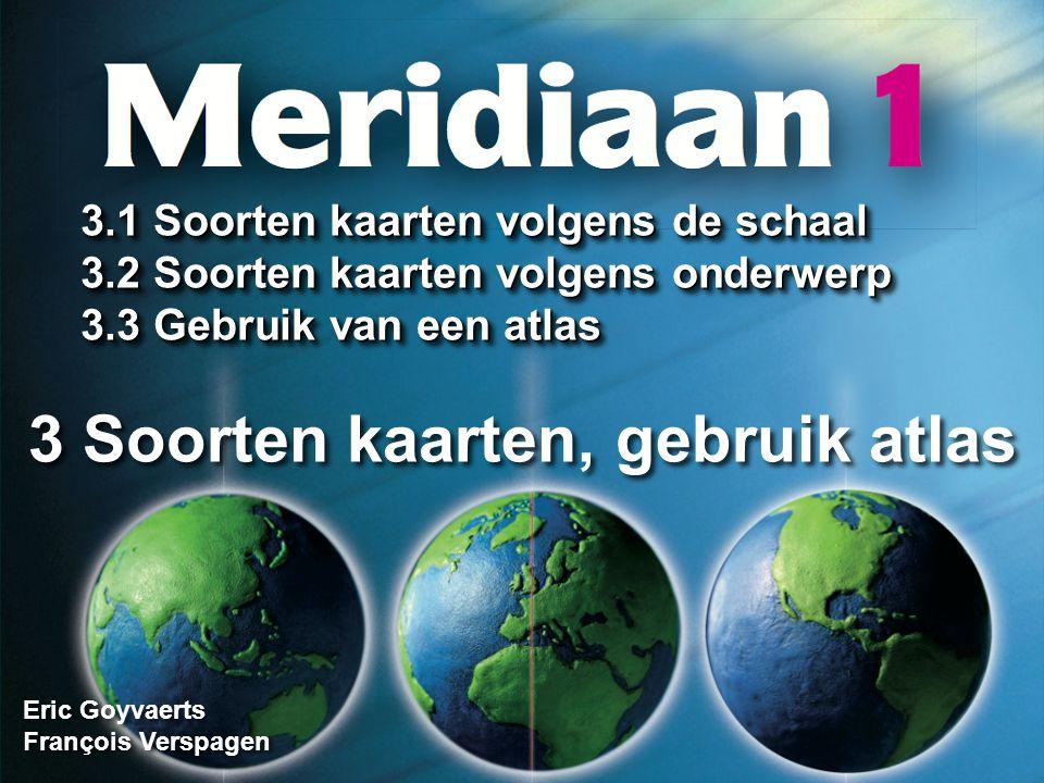 Rangschik schalen van klein naar groot 2.4 Plattegrond 1 / 8 500 1 / 200 000 < 1 / 50 000 < 1 / 50 000 < 1 / 8 500 3.1 Soorten kaarten volgens de schaal Meridiaan 1 Meridiaan 1 Blz.