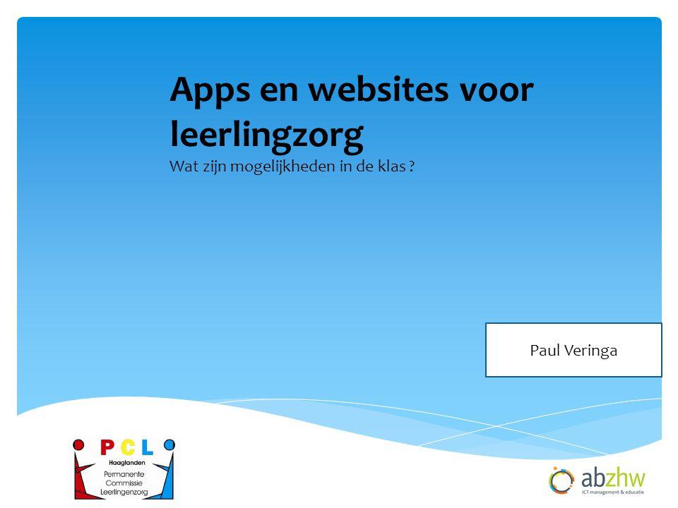 Apps en websites voor leerlingzorg Wat zijn mogelijkheden in de klas ? Paul Veringa