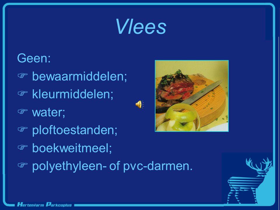Vlees Geen:  bewaarmiddelen;  kleurmiddelen;  water;  ploftoestanden;  boekweitmeel;  polyethyleen- of pvc-darmen.