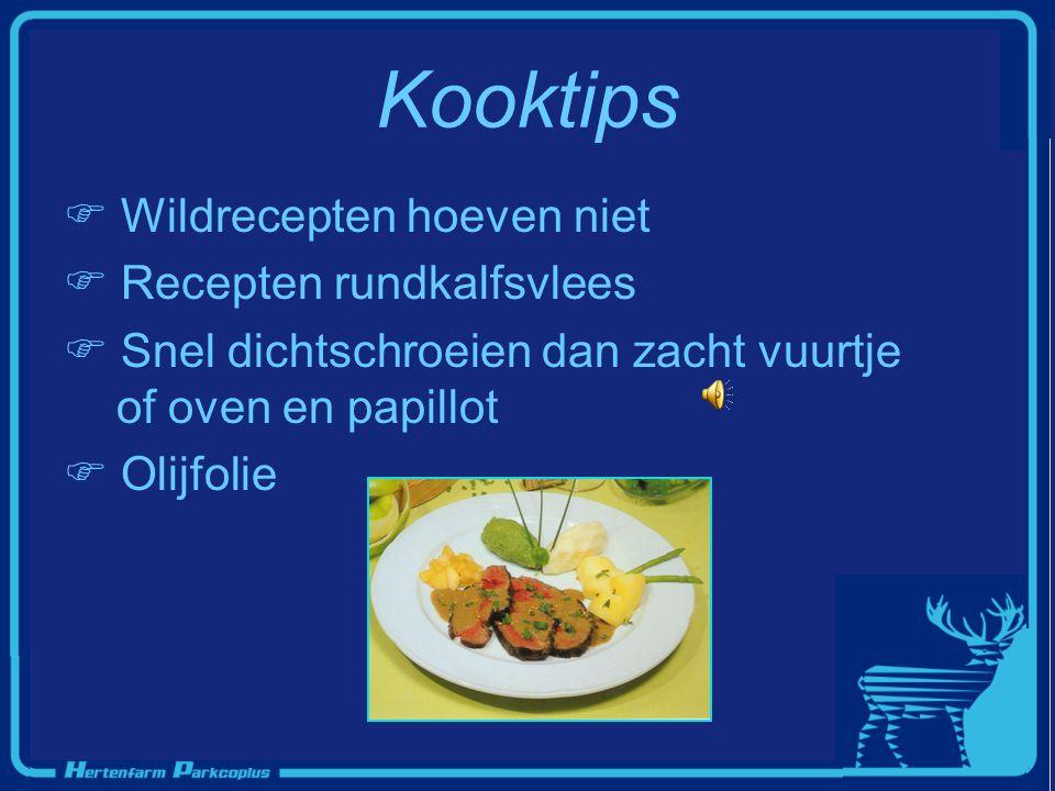 Kooktips  Wildrecepten hoeven niet  Recepten rundkalfsvlees  Snel dichtschroeien dan zacht vuurtje of oven en papillot  Olijfolie