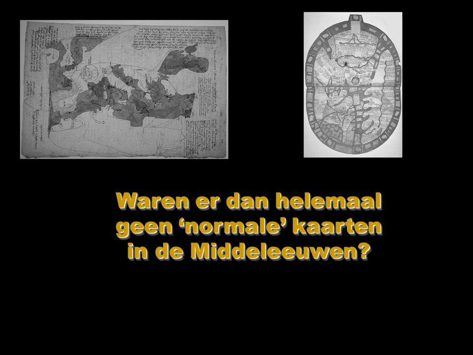 Waren er dan helemaal geen 'normale' kaarten in de Middeleeuwen?