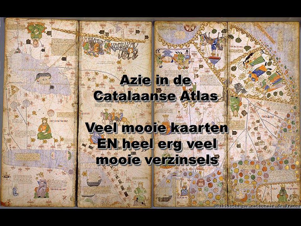 Azie in de Catalaanse Atlas Veel mooie kaarten EN heel erg veel mooie verzinsels