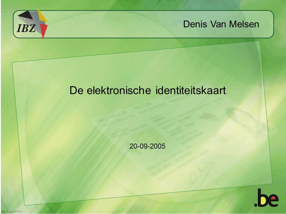 De elektronische identiteitskaart 20-09-2005 Denis Van Melsen