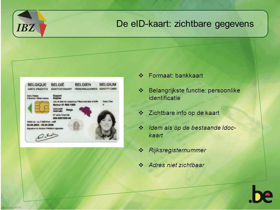  Formaat: bankkaart  Belangrijkste functie: persoonlike identificatie  Zichtbare info op de kaart  Idem als op de bestaande Idoc- kaart  Rijksregisternummer  Adres niet zichtbaar De eID-kaart: zichtbare gegevens