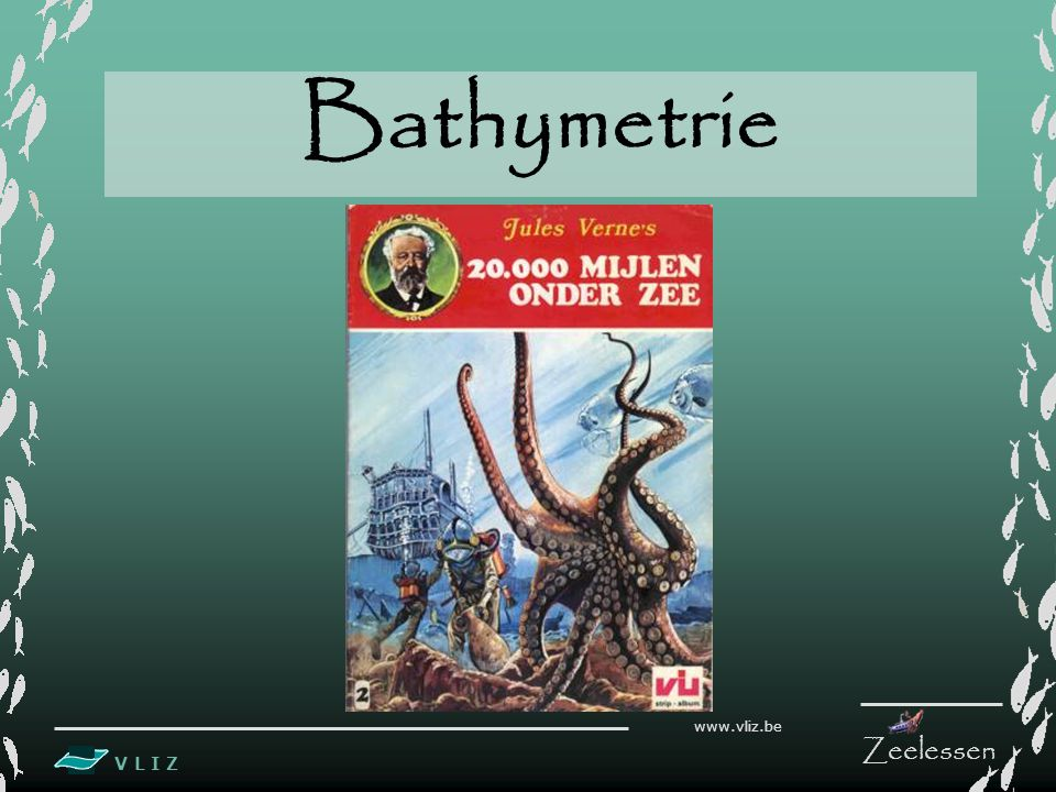 V L I Z www.vliz.be Zeelessen Bathymetrie