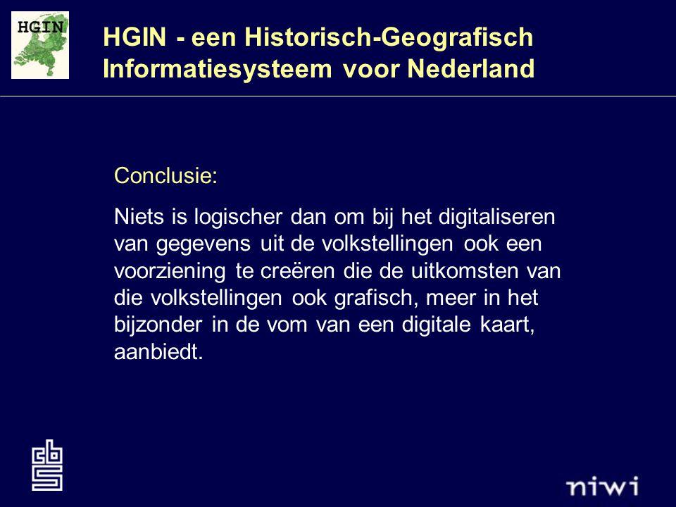 HGIN - een Historisch-Geografisch Informatiesysteem voor Nederland Conclusie: Niets is logischer dan om bij het digitaliseren van gegevens uit de volkstellingen ook een voorziening te creëren die de uitkomsten van die volkstellingen ook grafisch, meer in het bijzonder in de vom van een digitale kaart, aanbiedt.