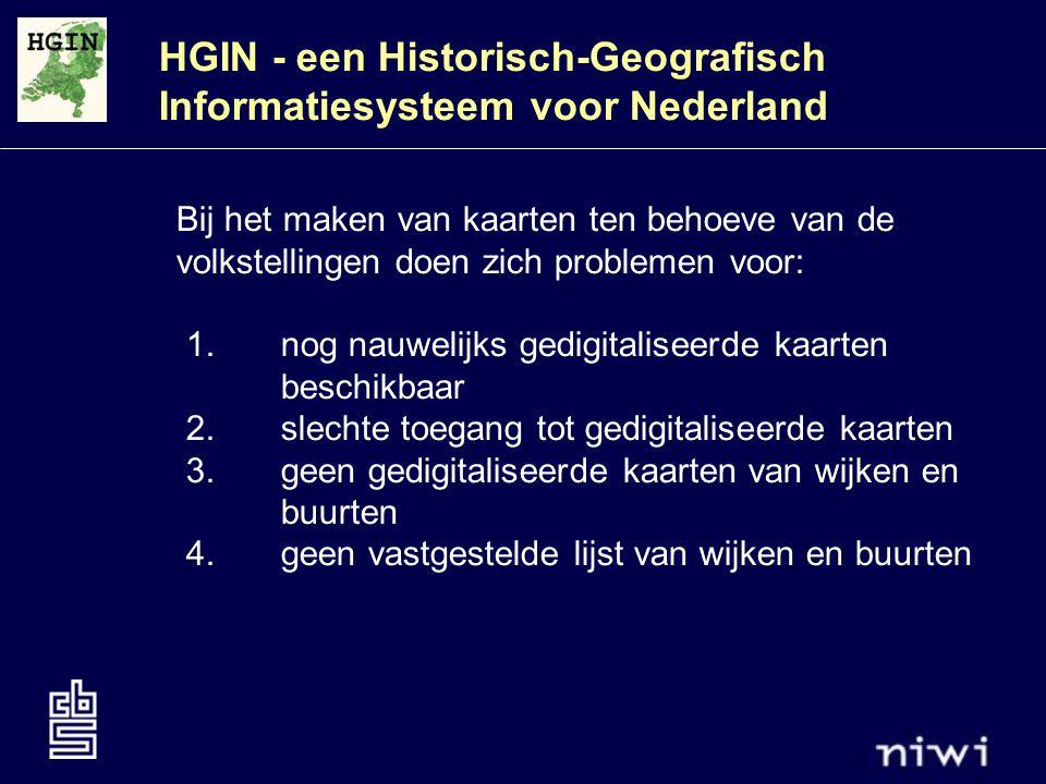 HGIN - een Historisch-Geografisch Informatiesysteem voor Nederland Bij het maken van kaarten ten behoeve van de volkstellingen doen zich problemen voor: 1.