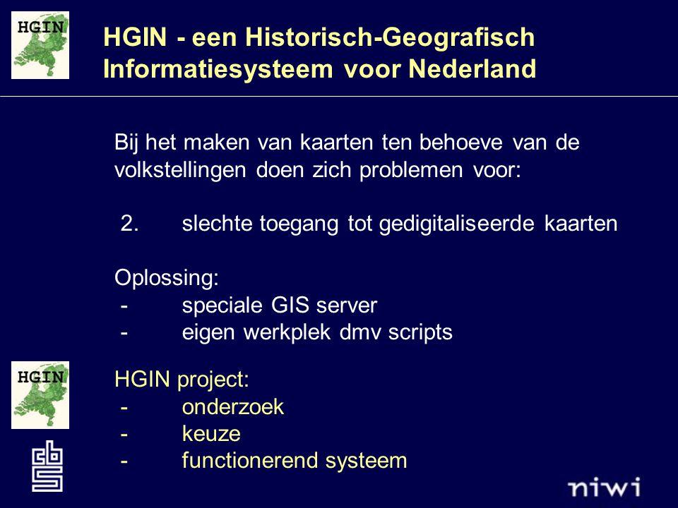 HGIN - een Historisch-Geografisch Informatiesysteem voor Nederland Bij het maken van kaarten ten behoeve van de volkstellingen doen zich problemen voor: 2.slechte toegang tot gedigitaliseerde kaarten Oplossing: - speciale GIS server - eigen werkplek dmv scripts HGIN project: - onderzoek - keuze - functionerend systeem