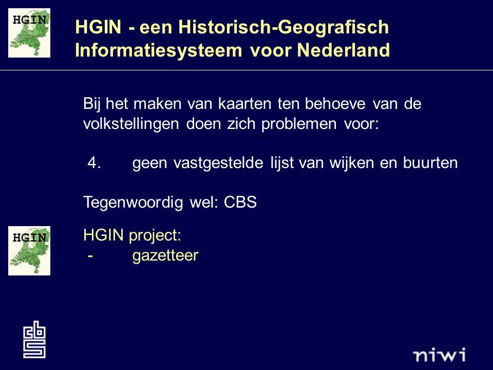 HGIN - een Historisch-Geografisch Informatiesysteem voor Nederland Bij het maken van kaarten ten behoeve van de volkstellingen doen zich problemen voor: 4.