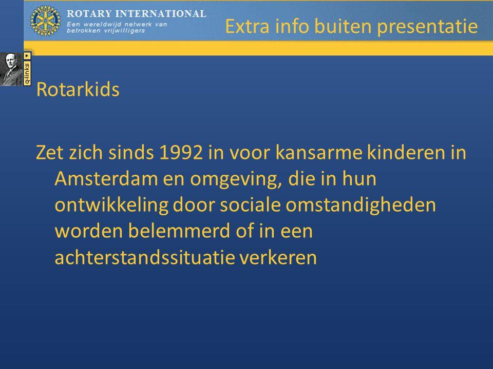 Extra info buiten presentatie Rotarkids Zet zich sinds 1992 in voor kansarme kinderen in Amsterdam en omgeving, die in hun ontwikkeling door sociale omstandigheden worden belemmerd of in een achterstandssituatie verkeren