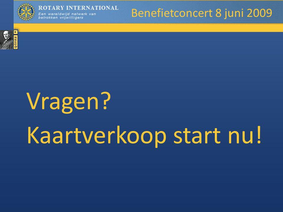 Vragen Kaartverkoop start nu! Benefietconcert 8 juni 2009