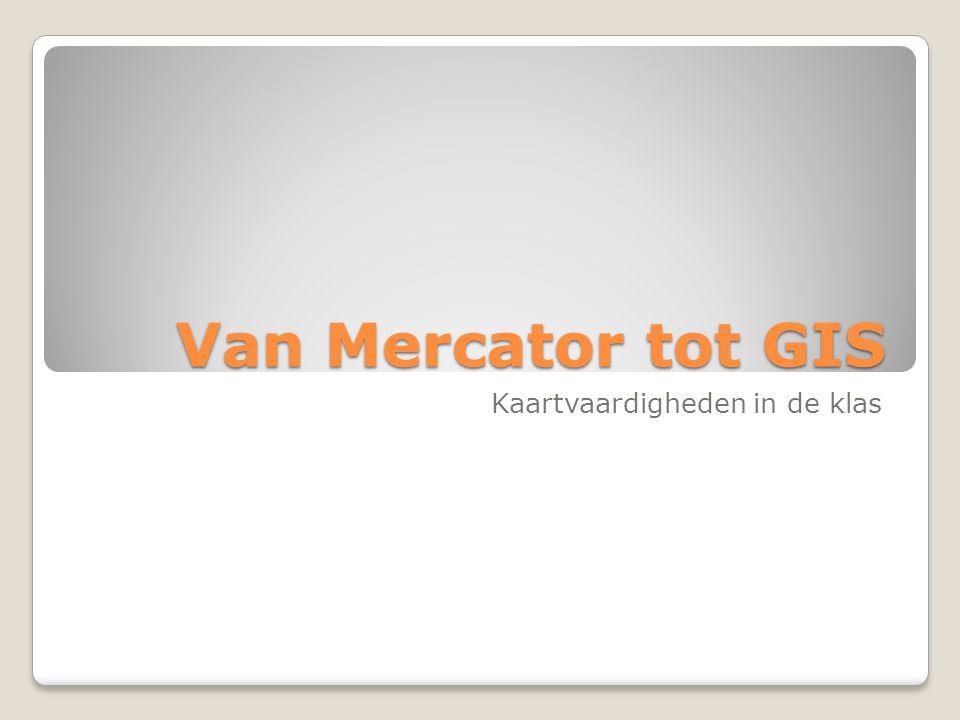 Van Mercator tot GIS Kaartvaardigheden in de klas