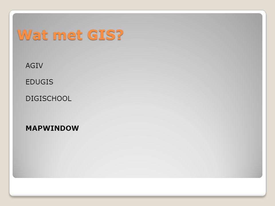 Wat met GIS? AGIV EDUGIS DIGISCHOOL MAPWINDOW