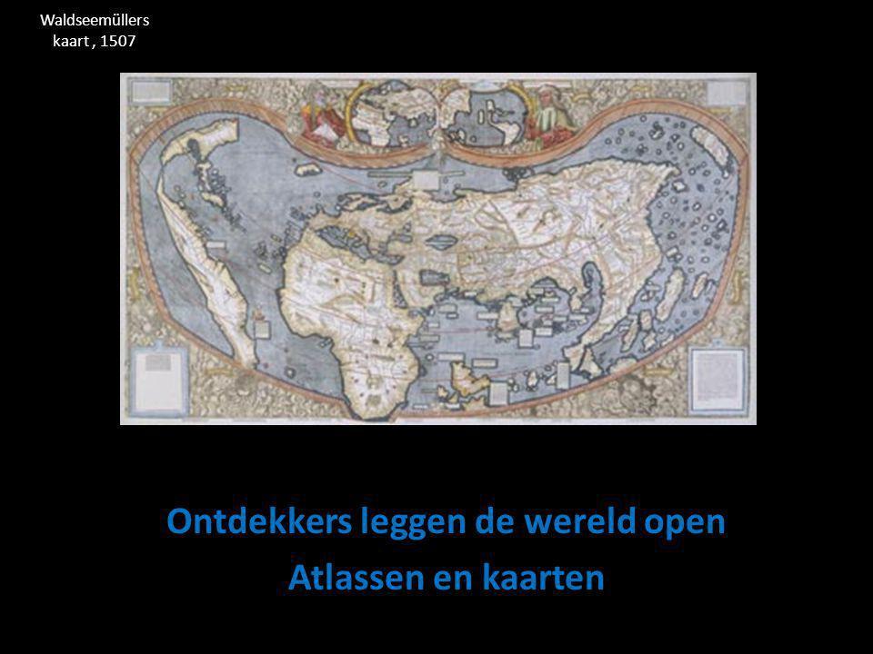 Ontdekkers leggen de wereld open Atlassen en kaarten Waldseemüllers kaart, 1507