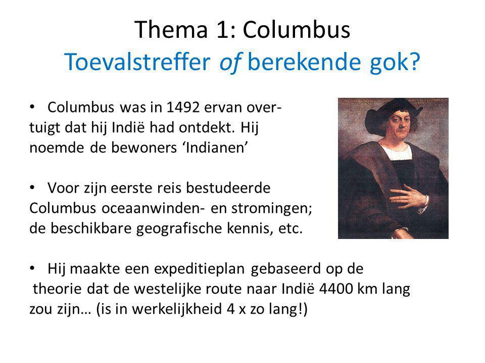 Thema 1: Columbus Toevalstreffer of berekende gok? Columbus was in 1492 ervan over- tuigt dat hij Indië had ontdekt. Hij noemde de bewoners 'Indianen'