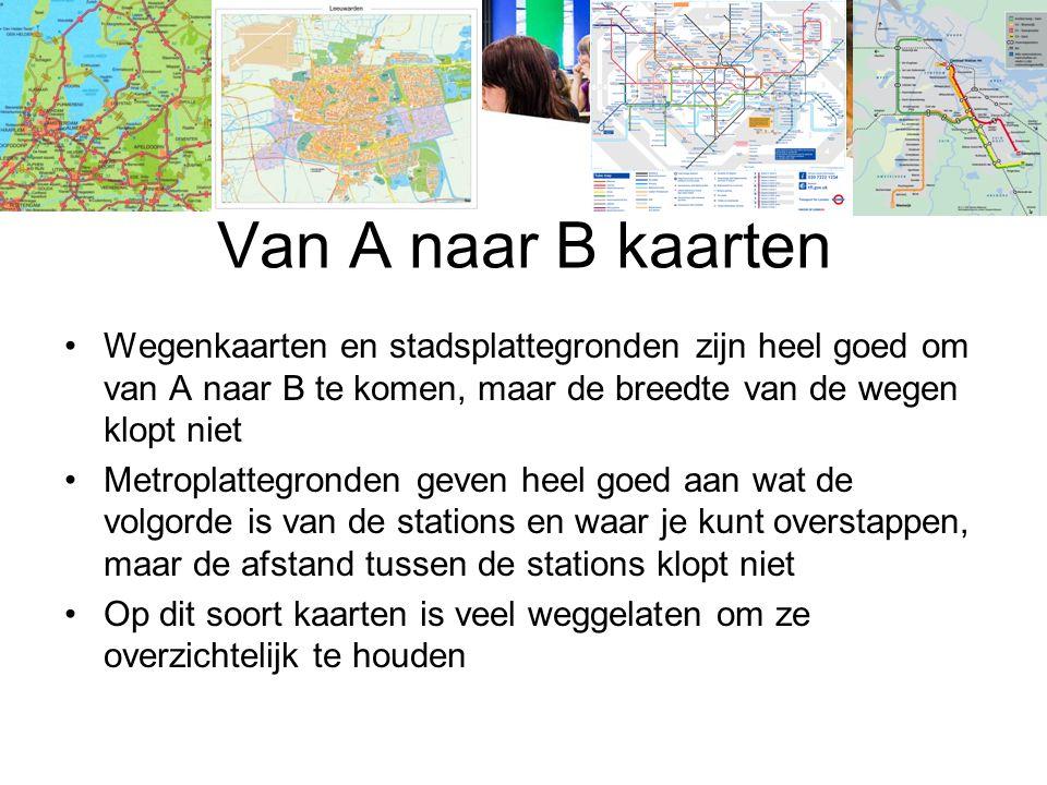 Van A naar B kaarten Wegenkaarten en stadsplattegronden zijn heel goed om van A naar B te komen, maar de breedte van de wegen klopt niet Metroplattegr