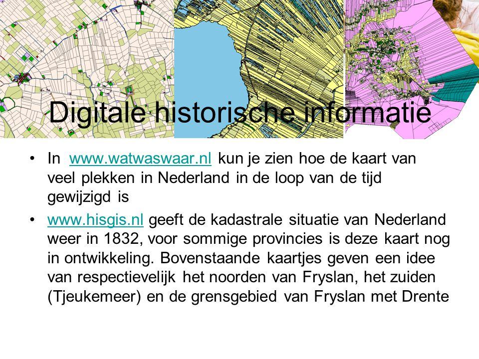 Digitale historische informatie In www.watwaswaar.nl kun je zien hoe de kaart van veel plekken in Nederland in de loop van de tijd gewijzigd iswww.wat