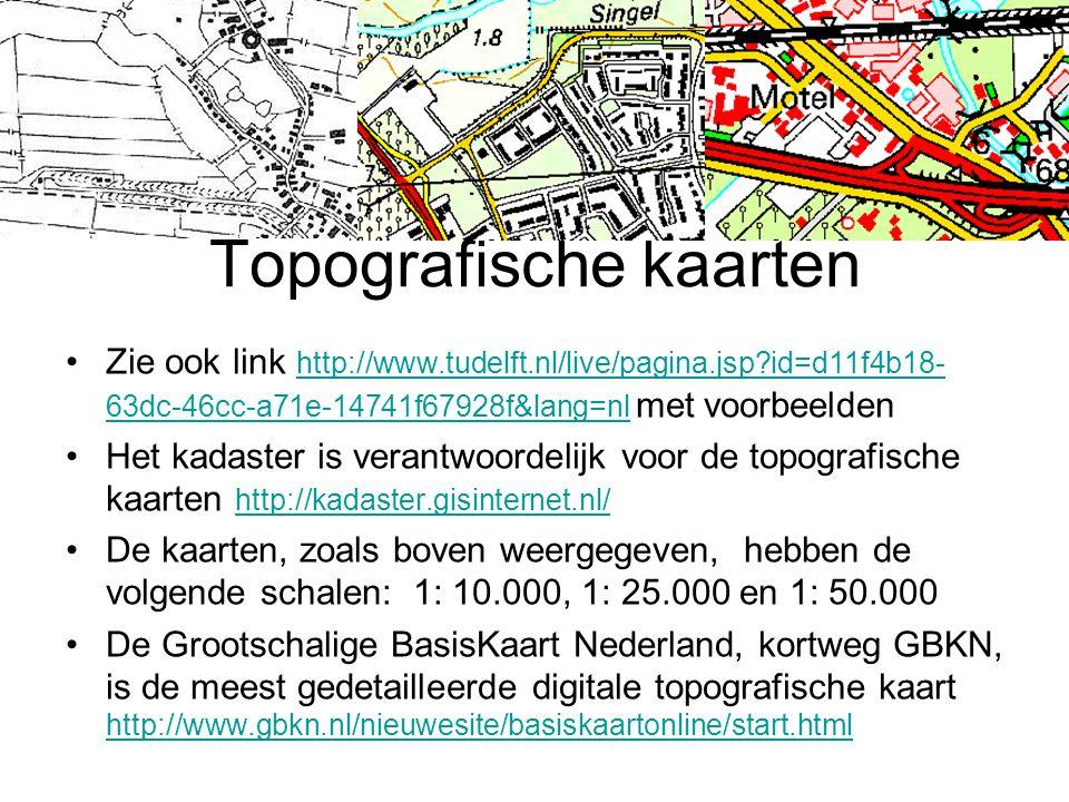 Topografische kaarten Zie ook link http://www.tudelft.nl/live/pagina.jsp?id=d11f4b18- 63dc-46cc-a71e-14741f67928f&lang=nl met voorbeelden http://www.t