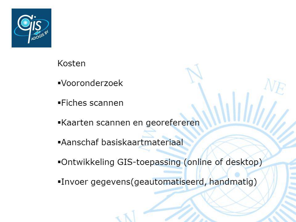 Kosten  Vooronderzoek  Fiches scannen  Kaarten scannen en georefereren  Aanschaf basiskaartmateriaal  Ontwikkeling GIS-toepassing (online of desktop)  Invoer gegevens(geautomatiseerd, handmatig)