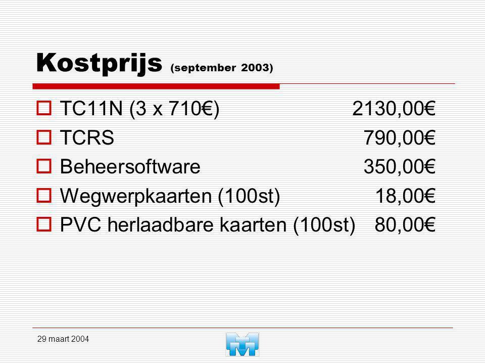 29 maart 2004 Kostprijs (september 2003)  TC11N (3 x 710€) 2130,00€  TCRS790,00€  Beheersoftware350,00€  Wegwerpkaarten (100st)18,00€  PVC herlaadbare kaarten (100st)80,00€