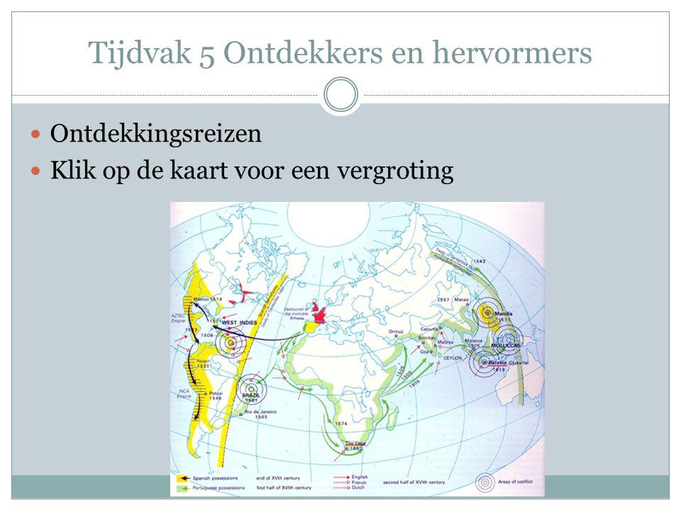 Tijdvak 5 Ontdekkers en hervormers Ontdekkingsreizen Klik op de kaart voor een vergroting
