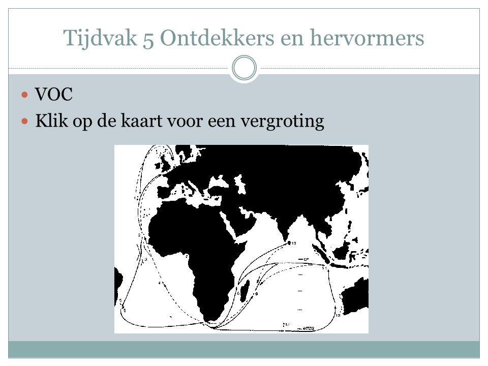 Tijdvak 5 Ontdekkers en hervormers VOC Klik op de kaart voor een vergroting