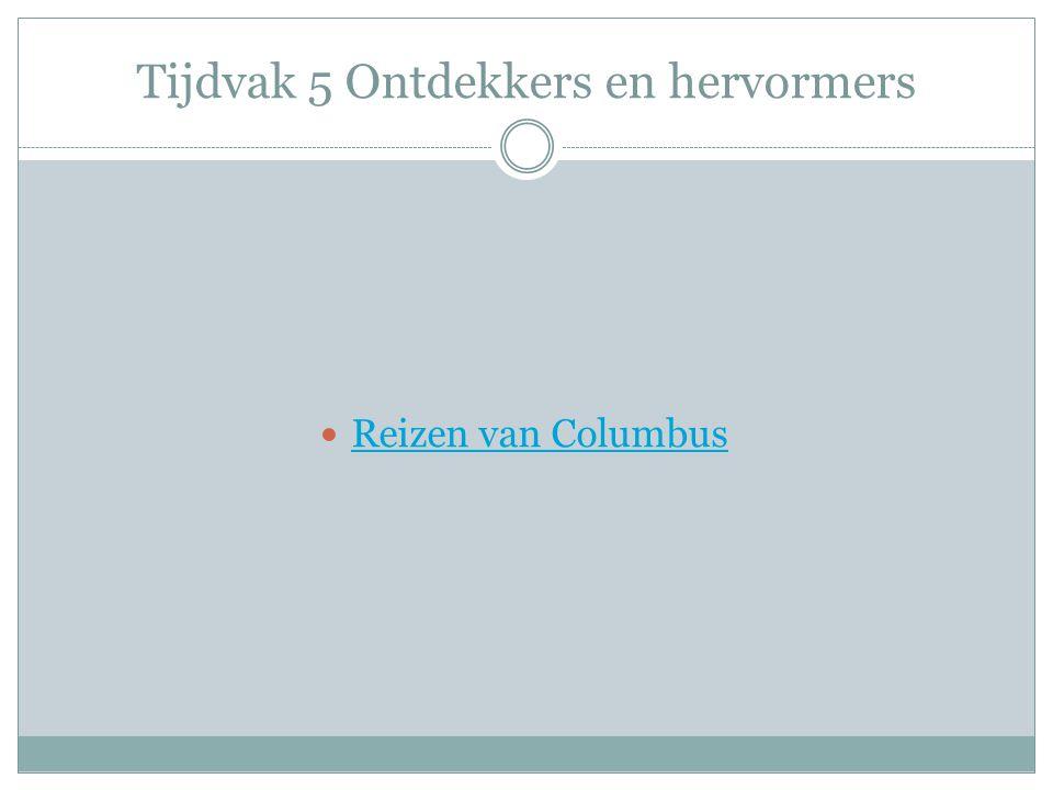 Tijdvak 5 Ontdekkers en hervormers Reizen van Columbus