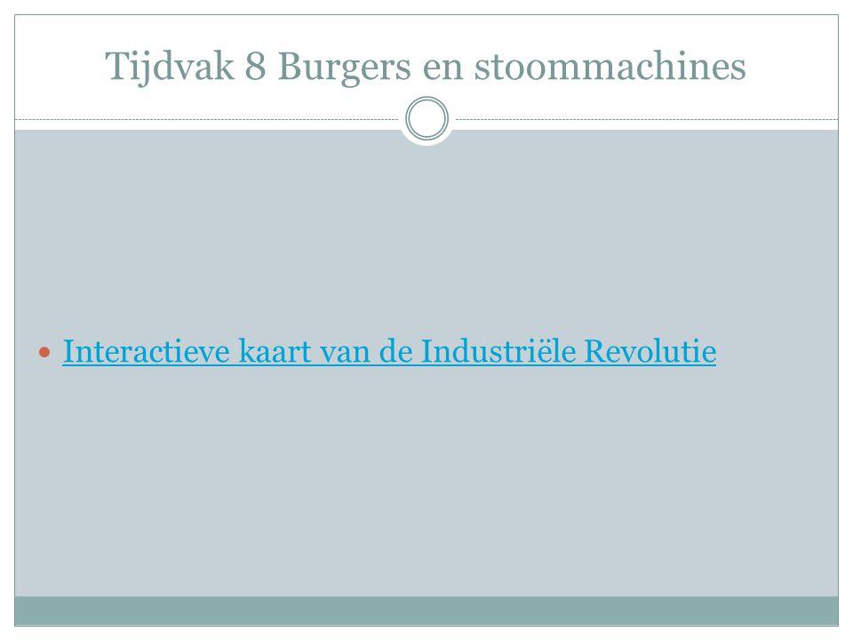 Tijdvak 8 Burgers en stoommachines Interactieve kaart van de Industriële Revolutie