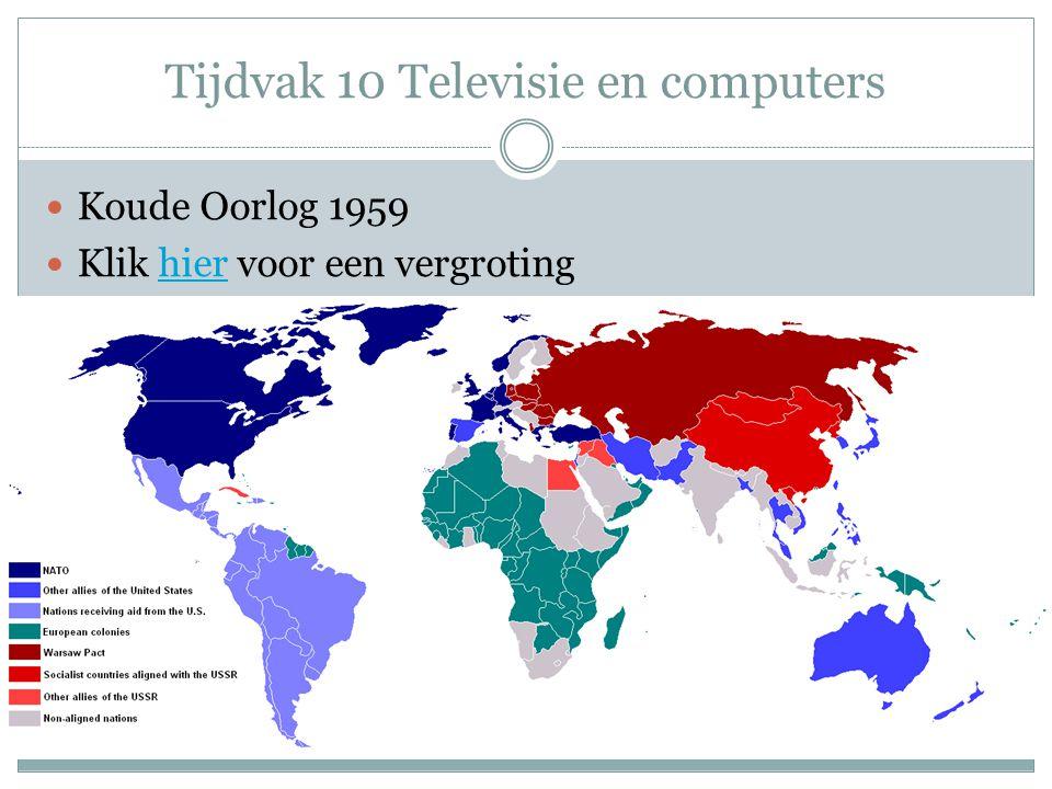 Tijdvak 10 Televisie en computers Koude Oorlog 1959 Klik hier voor een vergrotinghier