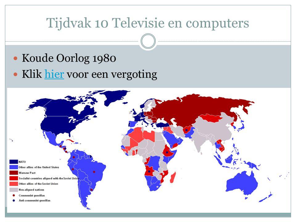 Tijdvak 10 Televisie en computers Koude Oorlog 1980 Klik hier voor een vergotinghier