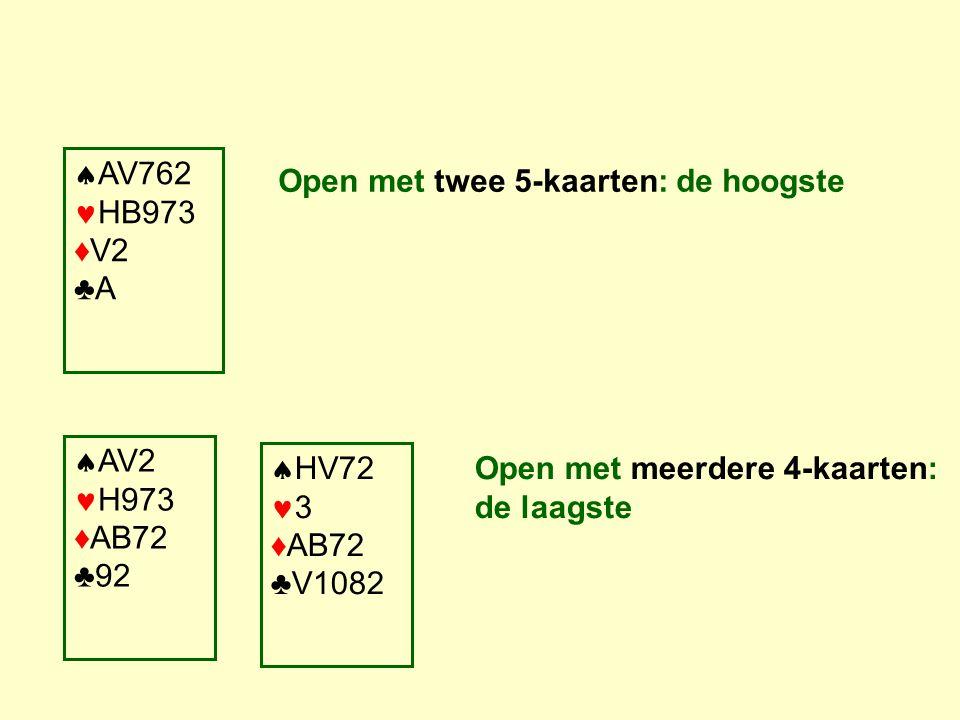 AV762 HB973 ♦V2 ♣A Open met twee 5-kaarten: de hoogste  AV2 H973 ♦AB72 ♣92  HV72 3 ♦AB72 ♣V1082 Open met meerdere 4-kaarten: de laagste