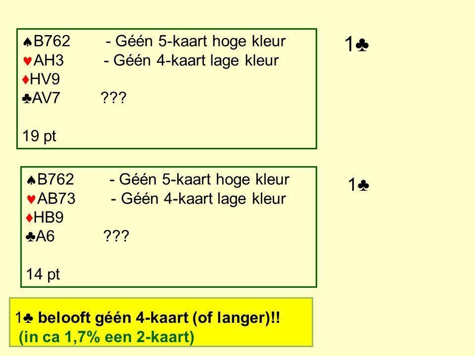  B762 - Géén 5-kaart hoge kleur AH3 - Géén 4-kaart lage kleur ♦HV9 ♣AV7 ??.