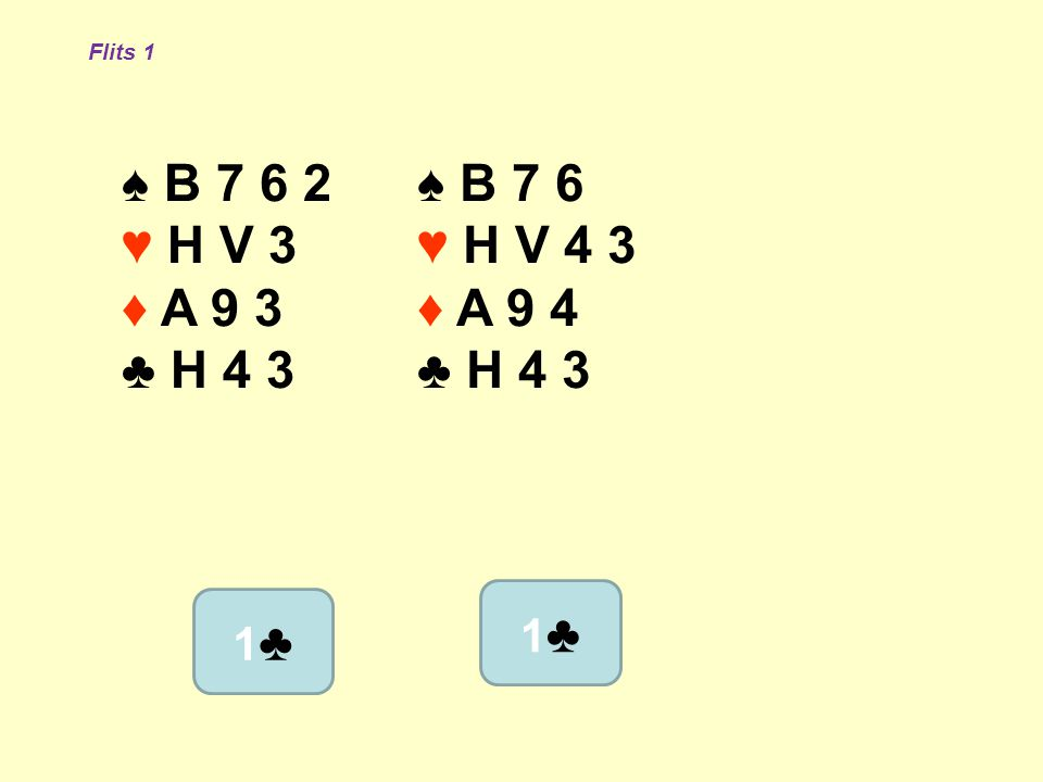 ♠ B 7 6 2 ♥ H V 3 ♦ A 9 3 ♣ H 4 3 ♠ B 7 6 ♥ H V 4 3 ♦ A 9 4 ♣ H 4 3 Flits 1 1♣1♣ 1♣1♣