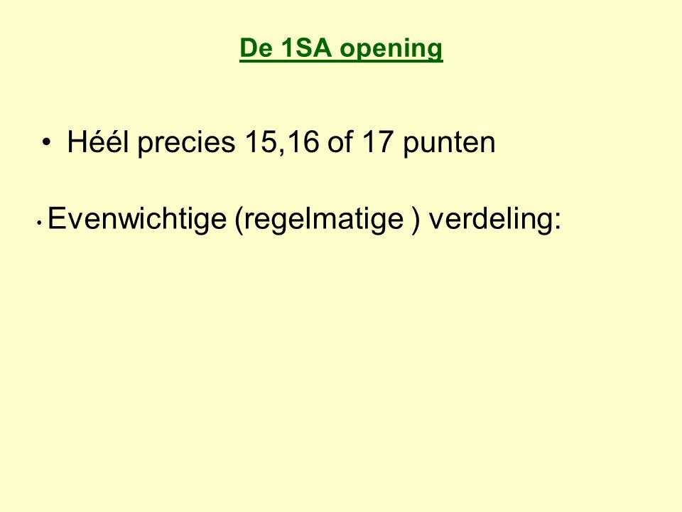 De 1SA opening Héél precies 15,16 of 17 punten Evenwichtige (regelmatige ) verdeling: