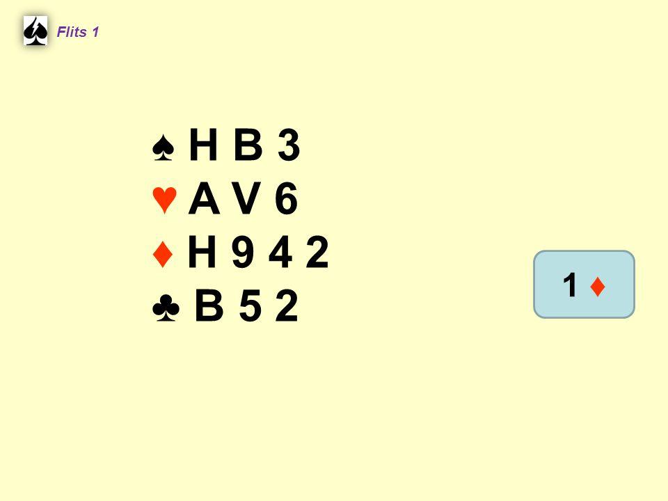 ♠ H B 3 ♥ A V 6 ♦ H 9 4 2 ♣ B 5 2 Flits 1 1 ♦