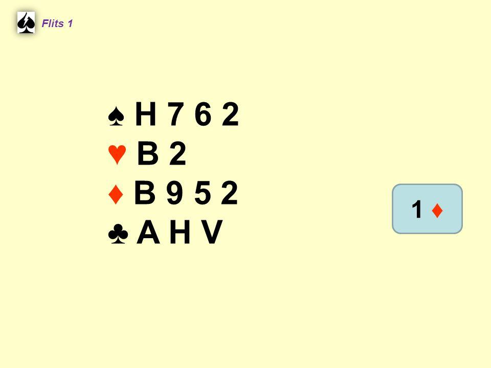 Flits 1 ♠ H 7 6 2 ♥ B 2 ♦ B 9 5 2 ♣ A H V 1 ♦
