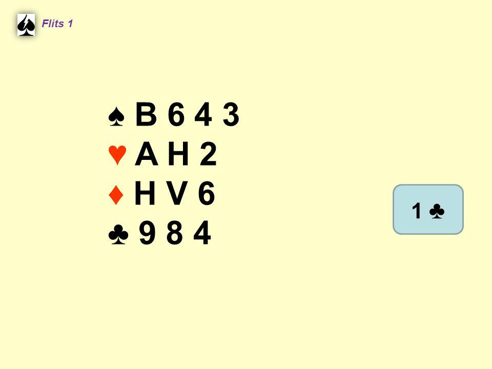 Flits 1 ♠ B 6 4 3 ♥ A H 2 ♦ H V 6 ♣ 9 8 4 1 ♣