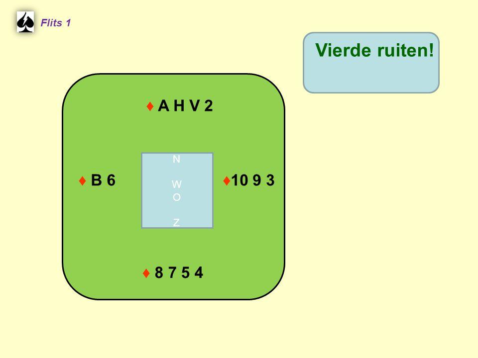 ♦ A H V 2 Flits 1 ♦10 9 3 ♦ B 6 ♦ 8 7 5 4 Vierde ruiten! NWOZNWOZ