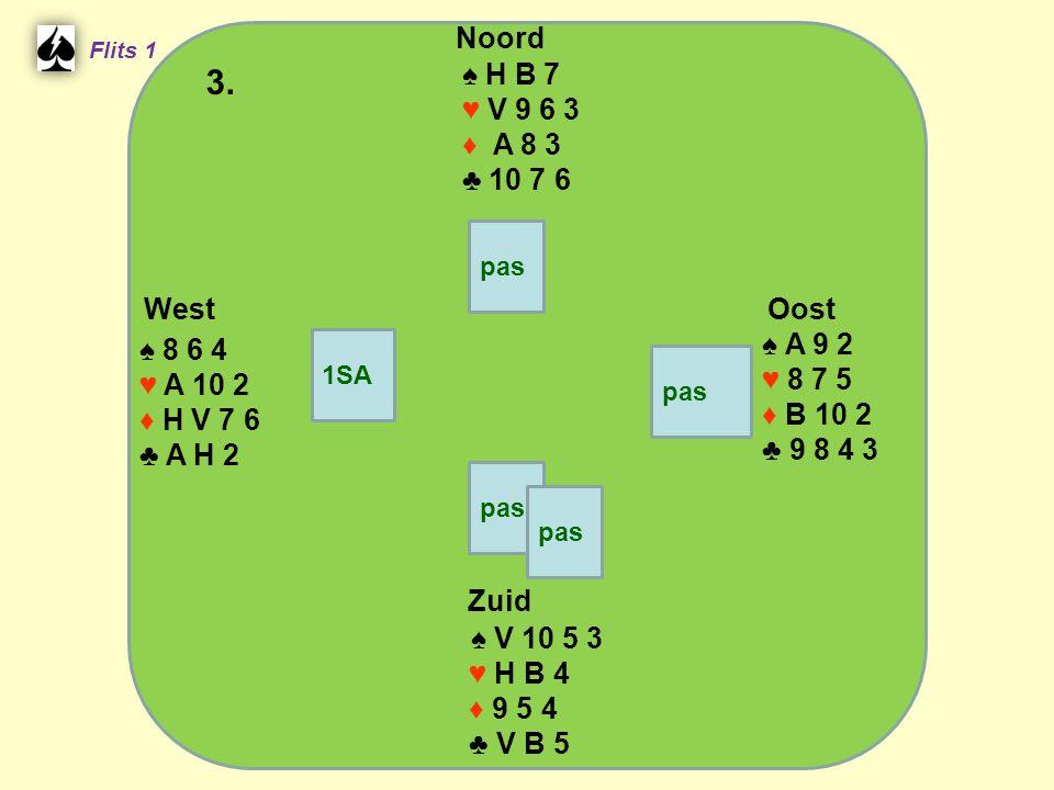 Zuid ♠ V 10 5 3 ♥ H B 4 ♦ 9 5 4 ♣ V B 5 West ♠ 8 6 4 ♥ A 10 2 ♦ H V 7 6 ♣ A H 2 Noord ♠ H B 7 ♥ V 9 6 3 ♦ A 8 3 ♣ 10 7 6 Oost ♠ A 9 2 ♥ 8 7 5 ♦ B 10 2 ♣ 9 8 4 3 3.