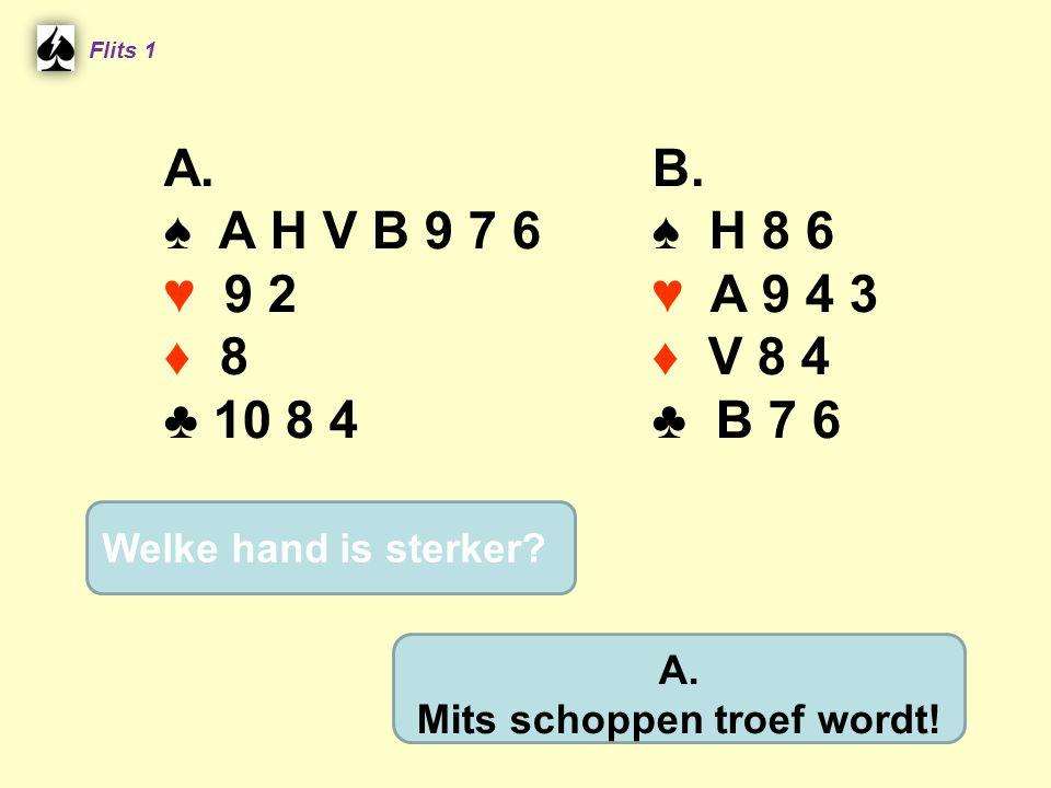 A.♠ A H V B 9 7 6 ♥ 9 2 ♦ 8 ♣ 10 8 4 B. ♠ H 8 6 ♥ A 9 4 3 ♦ V 8 4 ♣ B 7 6 Flits 1 A.
