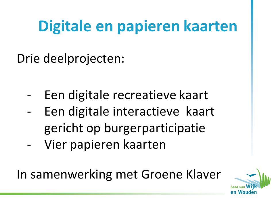 Digitale en papieren kaarten Drie deelprojecten: -Een digitale recreatieve kaart -Een digitale interactieve kaart gericht op burgerparticipatie -Vier papieren kaarten In samenwerking met Groene Klaver