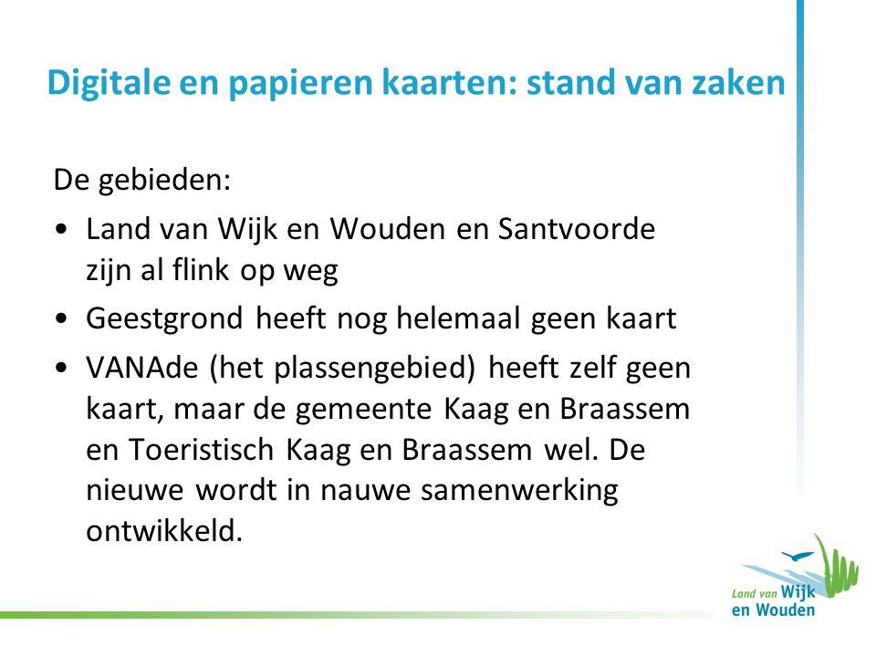 Digitale en papieren kaarten: stand van zaken De gebieden: Land van Wijk en Wouden en Santvoorde zijn al flink op weg Geestgrond heeft nog helemaal ge