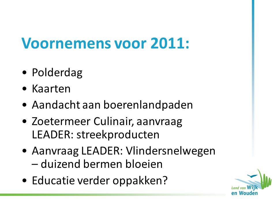 Voornemens voor 2011: Polderdag Kaarten Aandacht aan boerenlandpaden Zoetermeer Culinair, aanvraag LEADER: streekproducten Aanvraag LEADER: Vlindersnelwegen – duizend bermen bloeien Educatie verder oppakken