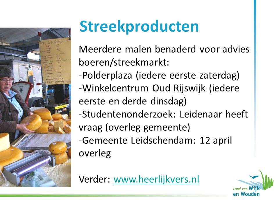 Streekproducten Meerdere malen benaderd voor advies boeren/streekmarkt: -Polderplaza (iedere eerste zaterdag) -Winkelcentrum Oud Rijswijk (iedere eers