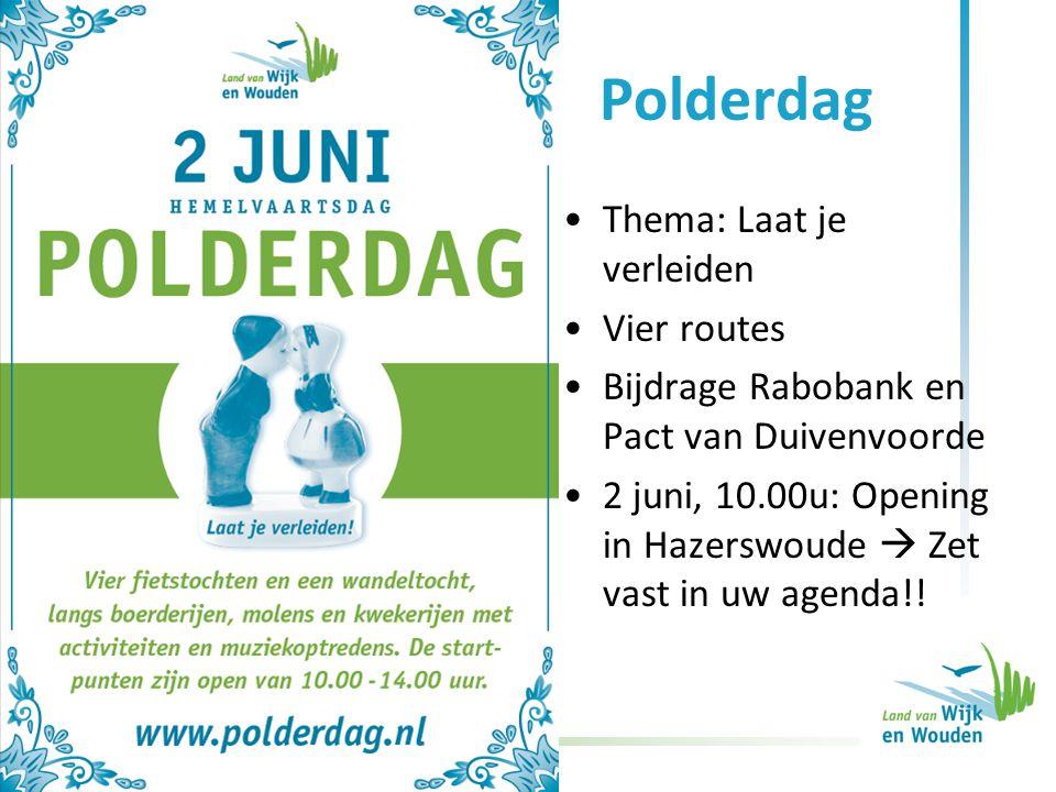 Polderdag Thema: Laat je verleiden Vier routes Bijdrage Rabobank en Pact van Duivenvoorde 2 juni, 10.00u: Opening in Hazerswoude  Zet vast in uw agenda!!
