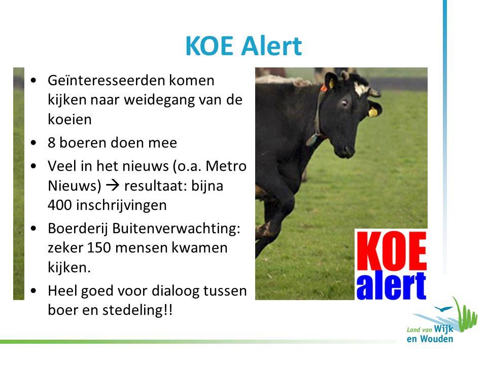 KOE Alert Geïnteresseerden komen kijken naar weidegang van de koeien 8 boeren doen mee Veel in het nieuws (o.a. Metro Nieuws)  resultaat: bijna 400 i