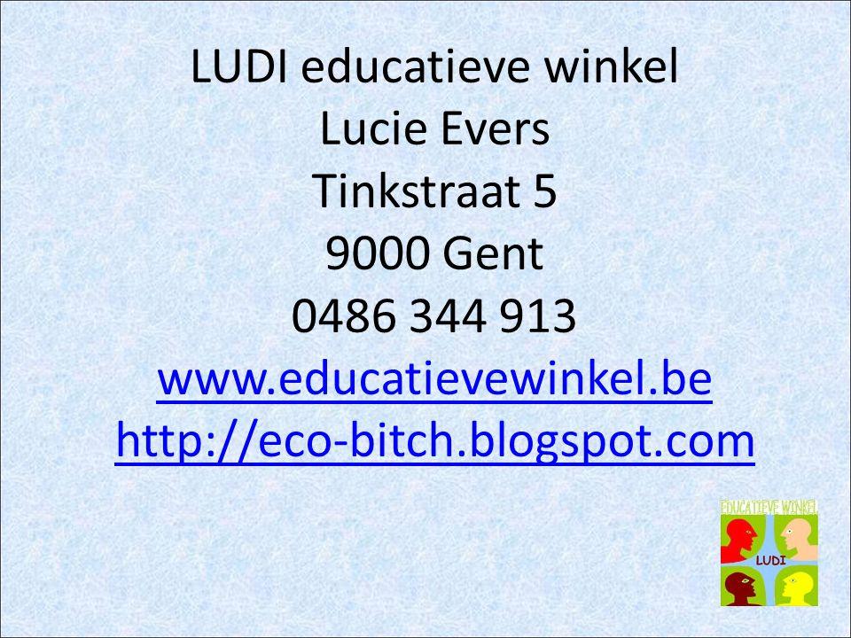 LUDI educatieve winkel Lucie Evers Tinkstraat 5 9000 Gent 0486 344 913 www.educatievewinkel.be http://eco-bitch.blogspot.com www.educatievewinkel.be h