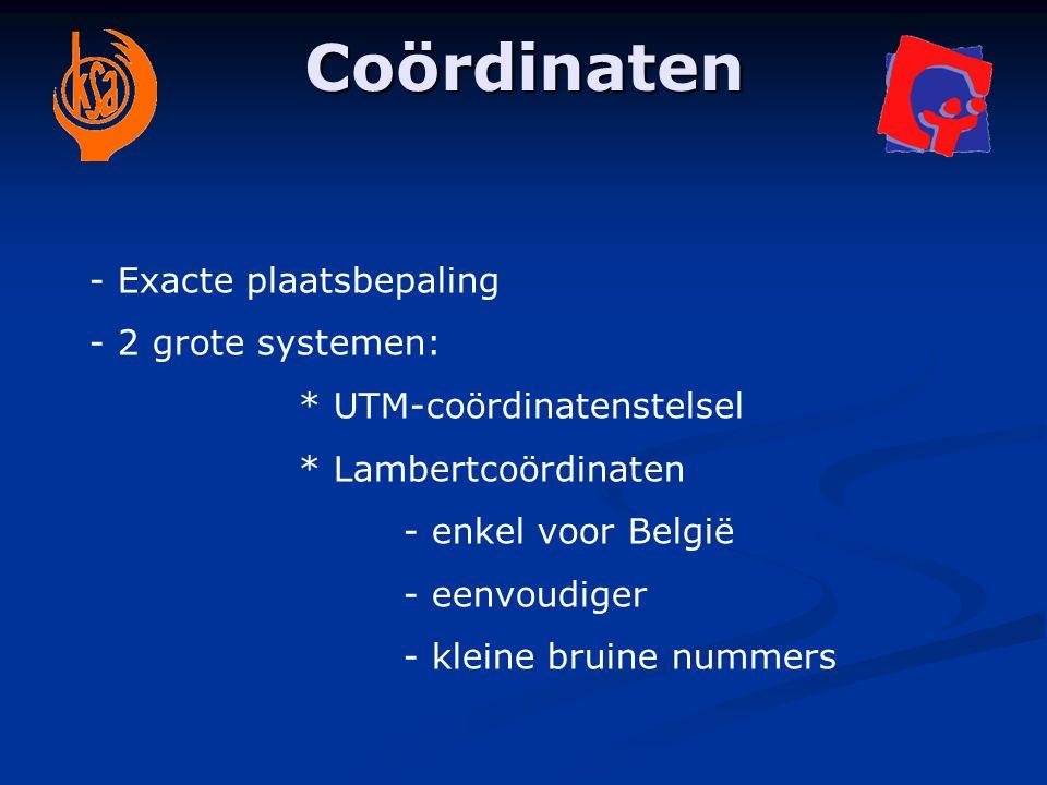 Coördinaten - Exacte plaatsbepaling - 2 grote systemen: * UTM-coördinatenstelsel * Lambertcoördinaten - enkel voor België - eenvoudiger - kleine bruin